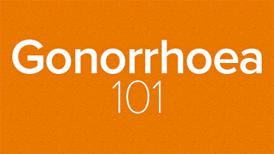 Gonorrhoea 101